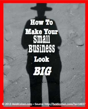How to make your small business look big-HeidiCohen