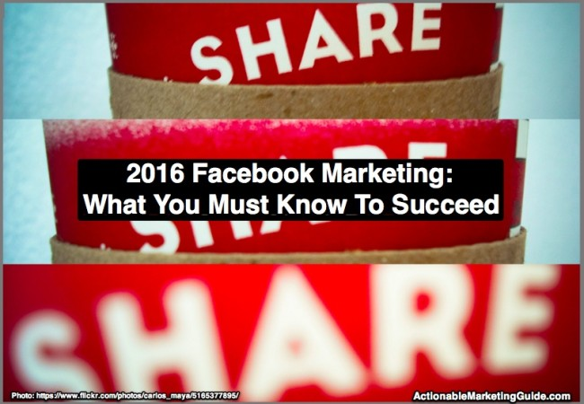 2016 Facebook Marketing: What You Need To Succeed