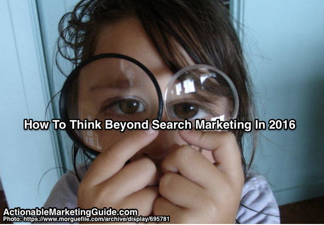 Think beyond search marketing