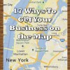 17 Waays to get your business on the map - Heidi Cohen