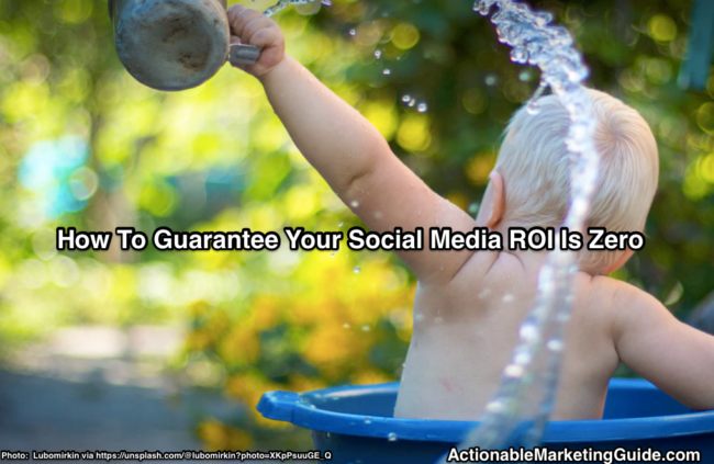 how to guarantee your Social media ROI is zero