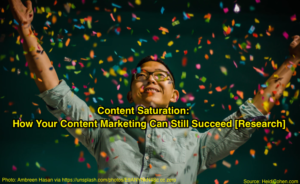 Content Saturation- How your content marketing can succeed (research)