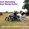 Content Marketing Without Being Pushy