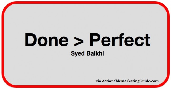 Done vs Perfect -Syed Balkhi-via Actionable Marketing Guide