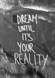 Dream Until Its Your Reality - What You Say Has Power