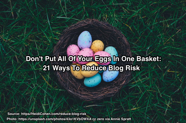 21 Tips to Reduce Blog Risk: Don't Put All of Your Eggs in One Basket – Heidi Cohen