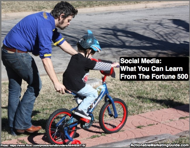 Just as fathers teach kids to ride bicycles, you can learn social media from what the Fortune 500 do.