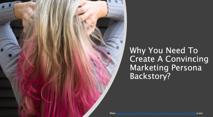 Why You Need To Create A Convincing Marketing Persona Backstory