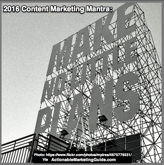 2016 Content Marketing Mantra: Make No Little Plans
