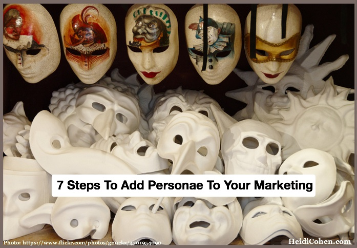 7 Steps To Add Personae To Your Marketing-Do Not Skip #3 - Heidi Cohen