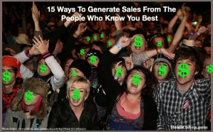 Generate sales from the people who know you best