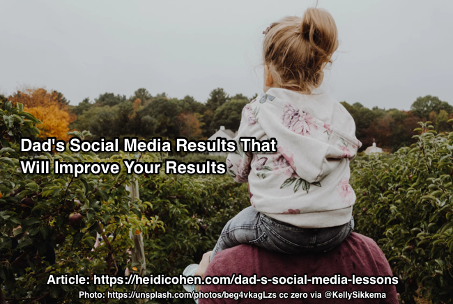 Dad's Social Media Lessons That Will Improve Your Results - Heidi Cohen