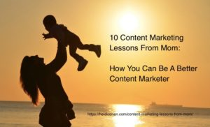 10 Content Marketing Lessons From Mom