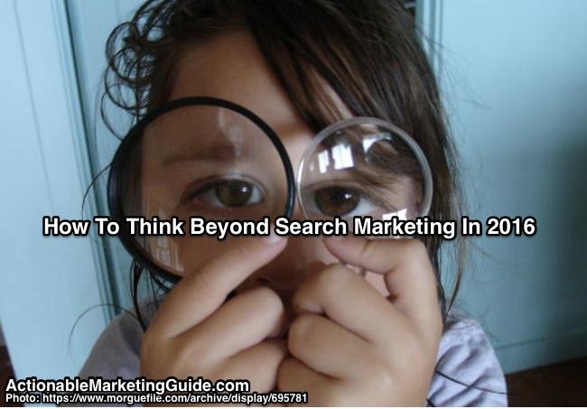 Think beyond search marketing